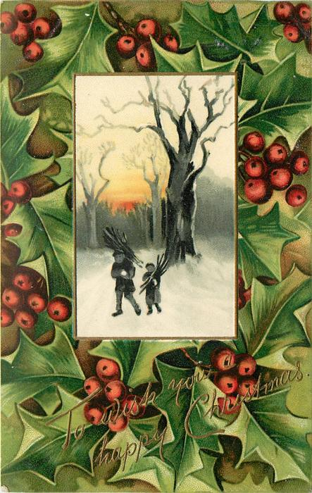 TO WISH YOU A HAPPY CHRISTMAS  holly around inset, man & boy carry wood in snow