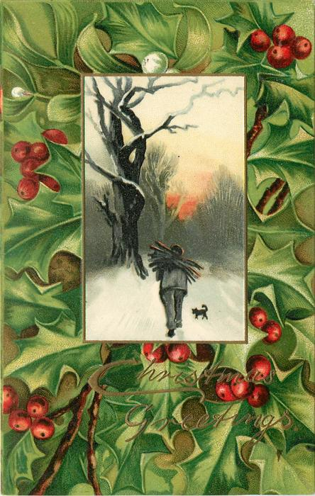 CHRISTMAS GREETINGS  holly around inset, man carrying firewood walks away in snow
