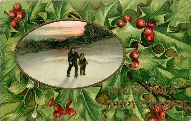 TO WISH YOU A HAPPY CHRISTMAS  oval inset left of man and boy walking in snow, holly around