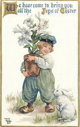 WE HAVE COME TO BRING YOU ALL THE JOYS OF EASTER  boy carrying pot of lilies, rabbit sits