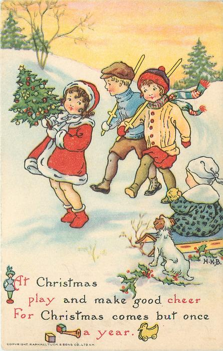 Christmas Comes But Once A Year.At Christmas Play And Make Good Cheer For Christmas Comes