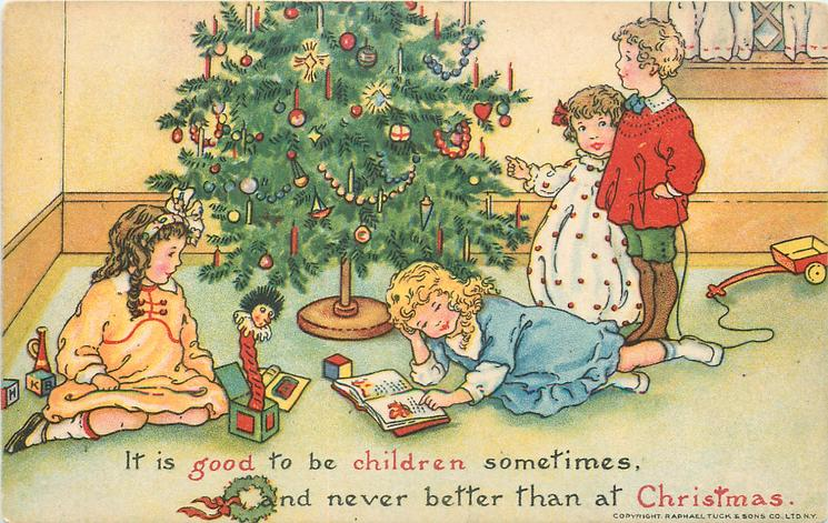 IT IS GOOD TO BE CHILDREN SOMETIMES, AND NEVER BETTER THAN AT CHRISTMAS