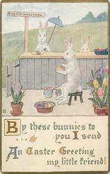 BY THESE BUNNIES TO YOU I SEND AN EASTER GREETING MY LITTLE FRIEND!  rabbits as people