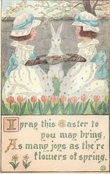 I PRAY THIS EASTER TO YOU MAY BRING, AS MANY JOYS AS THE'RE FLOWERS OF SPRING  fantasy rabbit sits at tray held by two girls
