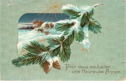 POUR VOUS SOUHAITER UNE HEUREUSE ANNEE, inset of snowy rural scene above fir branch with cones
