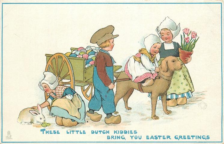 THESE LITTLE DUTCH KIDDIES BRING YOU EASTER GREETINGS