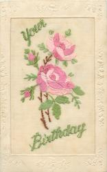 YOUR BIRTHDAY  in green, two pink/white roses right, two buds left