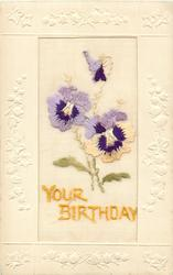 YOUR BIRTHDAY  in yellow, blue or purple below, two pansies & bud above