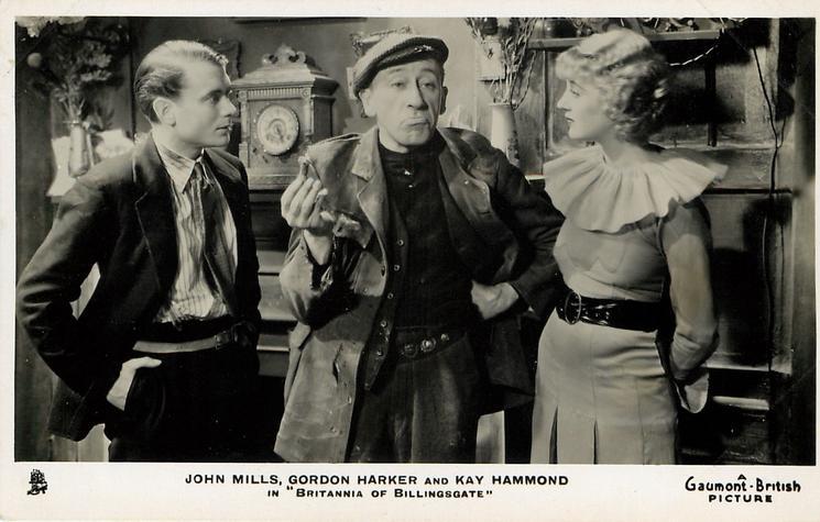 JOHN MILLS, GORDON HARKER AND KAY HAMMOND IN BRITANNIA OF BILLINGSGATE