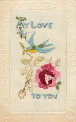 MY LOVE TO YOU  in blue, bird above, rose, two buds, forget-me-nots