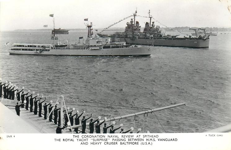 "THE ROYAL YACHT ""SURPRISE"" PASSING BETWEEN H.M.S. VANGUARD AND HEAVY CRUISER BALTIMORE (U.S.A.)"
