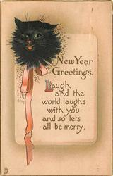 NEW  YEAR GREETINGS. LAUGH AND THE WORLD LAUGHS WITH YOU-AND SO LET'S BE MERRY  black cat's head upper left, orange ribbon