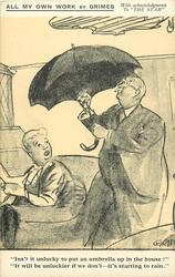 """ISN'T IT UNLUCKY TO PUT AN UMBRELLA UP IN THE HOUSE?"", ""IT WILL BE UNLUCKIER IF WE DON'T - IT'S STARTING TO RAIN."""