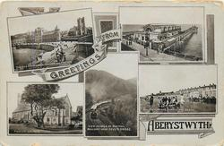 GREETINGS FROM, 5 insets THE NEW PROMENADE, COLLEGE AND PARISH CHURCH and THE PAVILIION AND PIER and PARISH CHURCH and VIEW ON VALE OF RHEIDOL RAILWAY NEAR DEVILS BRIDGE and SOUTH TERRACE, CASTLE AND BEACH