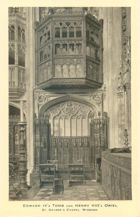 EDWARD IV'S TOMB AND HENRY VIII'S ORIEL
