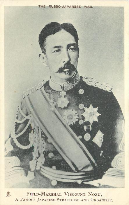 FIELD-MARSHAL VISCOUNT NOZU,  A FAMOUS JAPANESE STRATEGIST AND ORGANISER