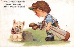 """""""IT WAS YOUR COUNTRY THAT STARTED THIS DARNED GAME!!"""" boy glares at scottie dog"""