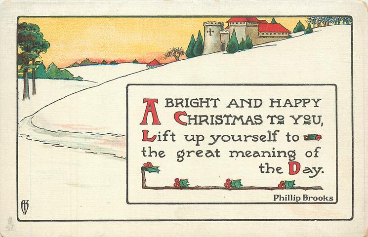 A BRIGHT AND HAPPY CHRISTMAS TO YOU  LIFT UP YOURSELF TO THE GREAT MEANING OF THE DAY