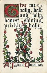 A JOYOUS CHRISTMAS, GIVE ME HOLLY, BOLD AND JOLLY, HONEST, SHINING PRICKLY HOLLY