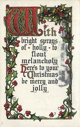 WITH BRIGHT SPRAYS OF HOLLY TO FLOUT MELANCHOLY, HERE'S TO YOUR JOLLY CHRISTMAS BE MERRY AND JOLLY