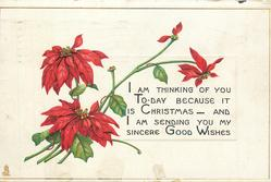 I AM THINKING OF YOU TO DAY BECAUSE IT IS CHRISTMAS- AND I AM SENDING YOU MY SINCERE GOOD WISHES GOOD WISHES