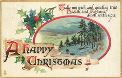 A HAPPY CHRISTMAS  TAKE MY WISH AND GREETING TRUE HEALTH AND FORTUNE DWELL WITH YOU