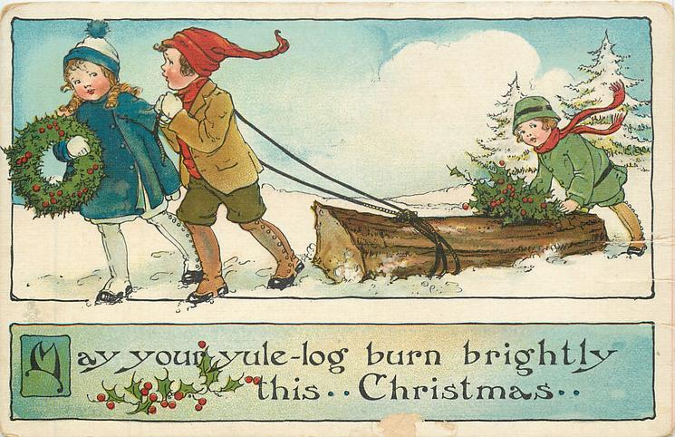 MAY YOUR YULE-LOG BURN BRIGHTLY THIS CHRISTMAS