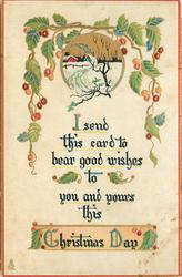 I SEND THIS CARD TO BEAR GOOD WISHES TO YOU AND YOURS THIS CHRISTMAS DAY