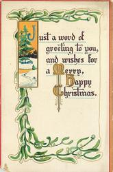 JUST A WORD OF GREETING TO YOU, AND WISHES FOR A MERRY, HAPPY CHRISTMAS