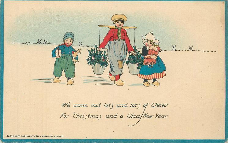 WE COME MIT LOTS UND LOTS OF CHEER FOR CHRISTMAS UND A GLAD NEW YEAR  Dutch children