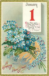 forget-me-nots below JANUARY 1 calendar page insc. THE NEW YEAR BLITHE AND BOLD MY FRIEND, COMES UP TO TAKE HIS OWN