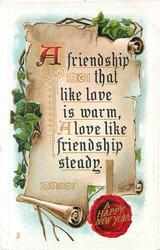 A FRIENDSHIP THAT LIKE LOVE IS WARM,  A LOVE LIKE FRIENDSHIP STEADY