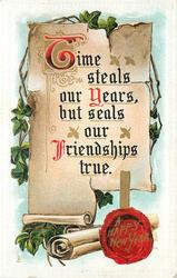 TIME STEALS OUR YEARS, BUT SEALS OUR FRIENDSHIPS TRUE