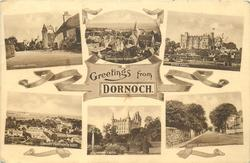 GREETINGS FROM DORNOCH, 6 insets DORNOCH CASTLE and DORNOCH FROM NORTH and SKIBO CASTLE and DORNOCH FROM NORTH WEST and DUNROBIN CASTLE and CASTLE STREET