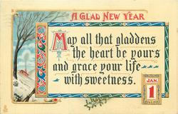 A GLAD NEW YEAR  MAY ALL THAT GLADDENS THE HEART BE YOURS AND GRACE YOUR LIFE WITH SWEETNESS