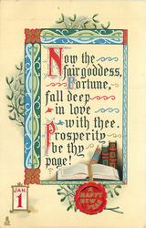A HAPPY NEW YEAR  NOW THE FAIR GODDESS, FORTUNE, FALL DEEP IN LOVE WITH THEE. PROSPERITY BE THY PAGE!