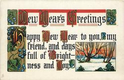 NEW YEARS GREETINGS  HAPPY NEW YEAR TO YOU, MY FRIEND, AND DAYS FULL OF BRIGHTNESS AND JOY