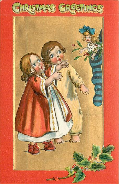CHRISTMAS GREETINGS  at top, girl in red and boy look at doll in stocking