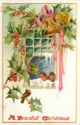 A PEACEFUL CHRISTMAS  two robins on window sill, another on holly, two bells top right