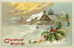 CHRISTMAS GREETINGS  snowy village, holly below right