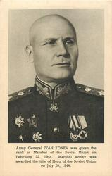 ARMY GENERAL IVAN KONEV WAS GIVEN THE RANK OF MARSHAL OF THE SOVIET UNION ON FEBRUARY 22, 1944. MARSHAL KONEV WAS AWARDED THE TITLE OF HERO OF THE SOVIET UNION ON JULY 29, 1944