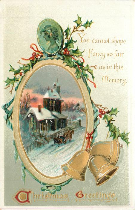 CHRISTMAS GREETINGS  YOU CANNOT SHAPE FANCY SO FAIR AS IN THIS MEMORY  inset sleigh in front of church, bells below