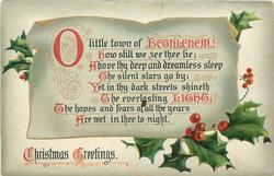 CHRISTMAS GREETINGS  O LITTLE TOWN OF BETHLEHEM! HOW STILL WE SEE THEE LIE;//FEARS OF ALL THE YEARS ARE MET IN THEE TO-NIGHT