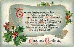 CHRISTMAS GREETINGS 'TO YOU  IN DAVID'S TOWN, THIS DAY IS BORN OF DAVID'S LINE,THE SAVIOUR//MEANLY WRAPPED IN SWATHLING BANDS AND IN A  MANGER LAID