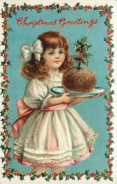 CHRISTMAS GREETINGS  girl holds plate with plum pudding, holly sprig