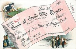 BANK OF GOOD OLD TIMES, OLD CHUMS BRANCH, PAY THE SUM OF ONE YEAR OF HAPPY DAYS