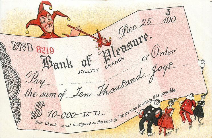 BANK OF PLEASURE, JOLLITY BRANCH, PAY THE SUM OF TEN THOUSAND JOYS