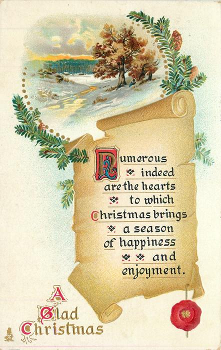 A GLAD CHRISTMAS  NUMEROUS INDEED ARE THE HEARTS TO WHICH CHRISTMAS BRINGS A SEASON OF HAPPINESS AND ENJOYMENT