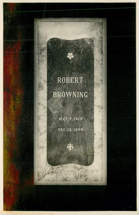 ROBERT BROWNING  MAY 1813  DEC 12 1889