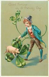 GOOD FORTUNE ON ST. PATRICK'S DAY  boy with exaggerated 4 leaved clovers, pig